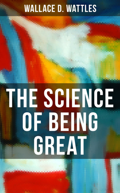 Wallace D. Wattles THE SCIENCE OF BEING GREAT недорого