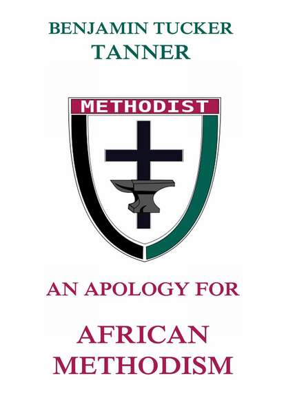 Benjamin TuckerTanner An Apology for African Methodism robert barclay an apology for the true christian divinity