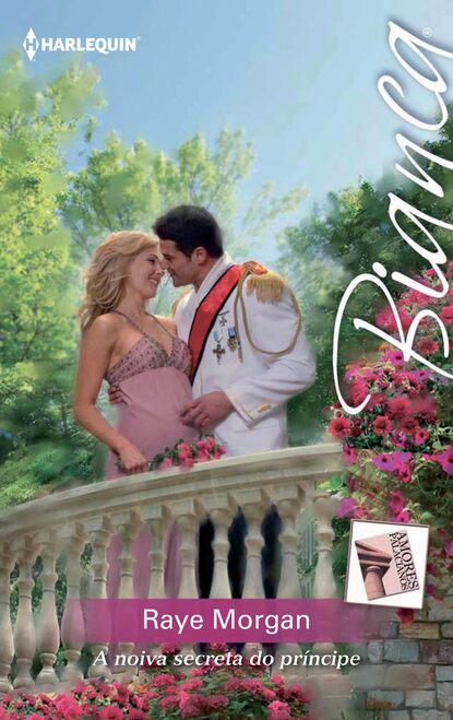 Raye Morgan A noiva secreta do príncipe raye morgan princesa a su pesar recuerdos perdidos