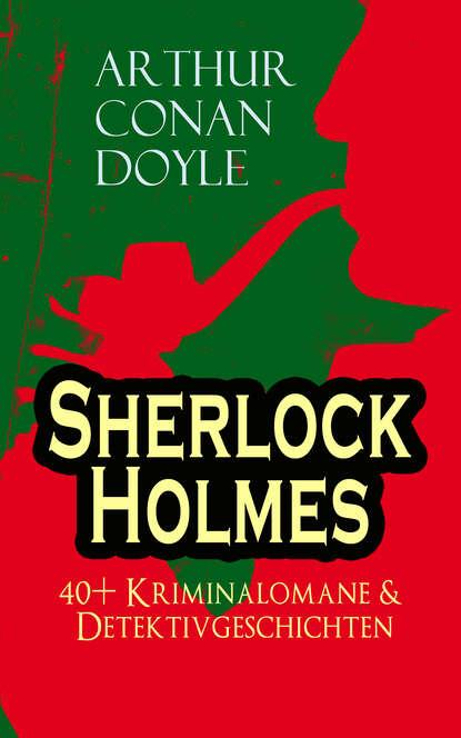 Фото - Arthur Conan Doyle Sherlock Holmes: 40+ Kriminalomane & Detektivgeschichten arthur conan doyle späte rache sherlock holmes krimi