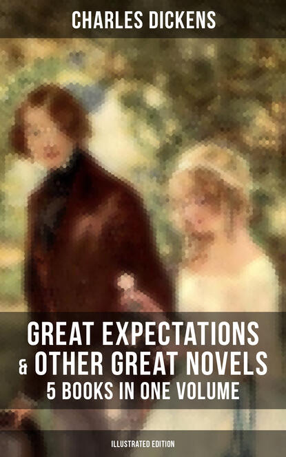 Чарльз Диккенс Great Expectations & Other Great Dickens' Novels - 5 Books in One Volume (Illustrated Edition) charles dickens great expectations unabridged