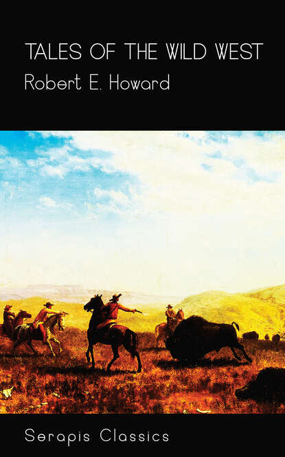 Robert E. Howard Tales of the Wild West (Serapis Classics) robert e howard kings of the night serapis classics