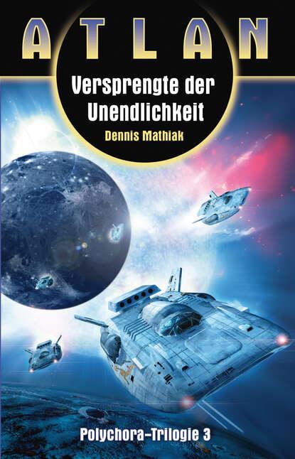 Dennis Mathiak ATLAN Polychora 3: Versprengte der Unendlichkeit dennis richmann geschäftsprozessmanagement bei der feuerwehr