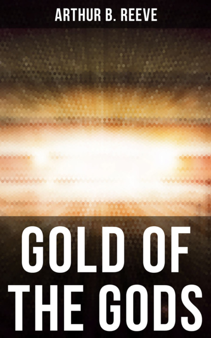Arthur B. Reeve GOLD OF THE GODS arthur b reeve the collected works of arthur b reeve