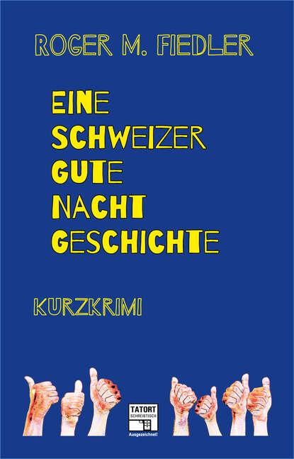 Roger M. Fiedler Eine Schweizer Gute-Nacht-Geschichte mein grosses gute nacht wimmelbuch