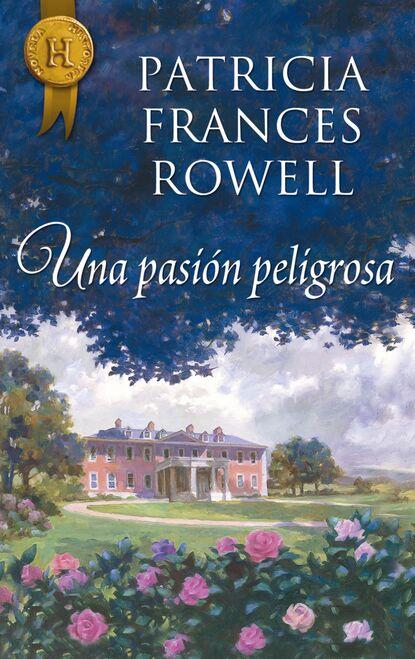 Фото - Patricia Frances Rowell Una pasión peligrosa patricia rowell frances a dangerous seduction