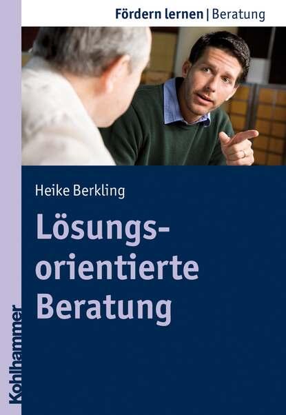 Heike Berkling Lösungsorientierte Beratung группа авторов psychosoziale beratung