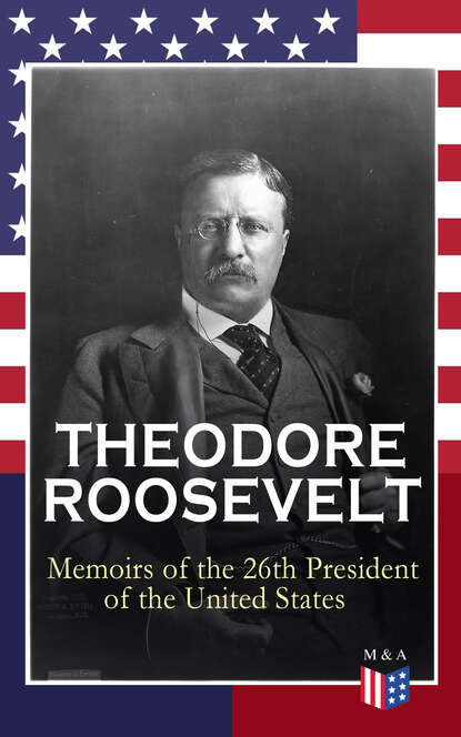 Theodore Roosevelt THEODORE ROOSEVELT - Memoirs of the 26th President of the United States theodore roosevelt the naval war of 1812 complete edition
