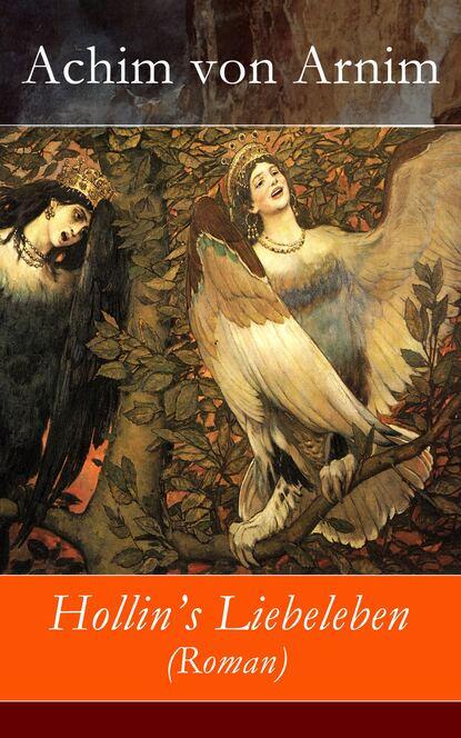 Achim von Arnim Hollin's Liebeleben (Roman) achim von arnim gesammelte romane die kronenwächter armut reichtum schuld und buße der gräfin dolores hollin s liebeleben