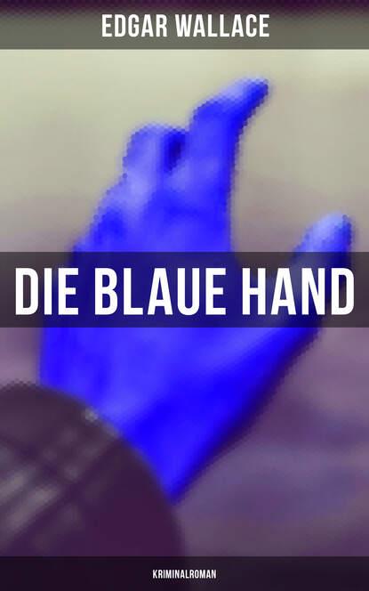 Edgar Wallace Die blaue Hand: Kriminalroman emmanuel henné die scareman saga 8 reise ins blaue