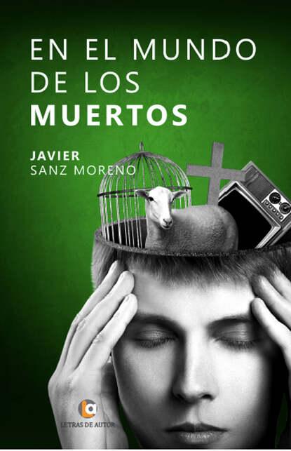 Фото - Javier Sanz Moreno En el mundo de los muertos luis javier moreno b amor y sangre