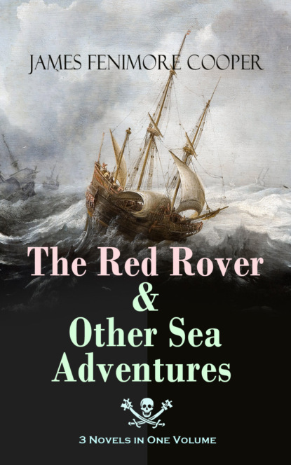 Джеймс Фенимор Купер The Red Rover & Other Sea Adventures – 3 Novels in One Volume джеймс фенимор купер the red rover afloat and ashore