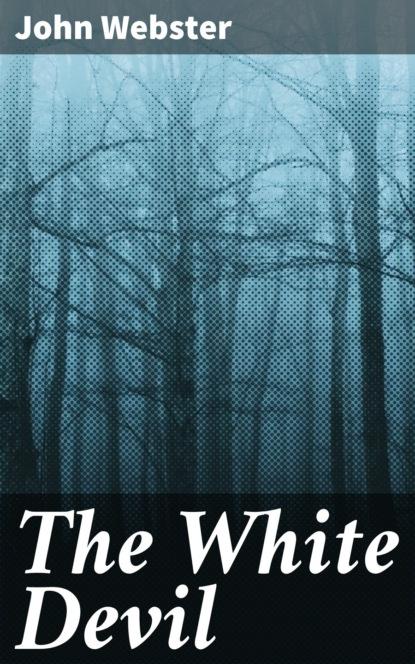 John Webster The White Devil webster john the duchess of malfi