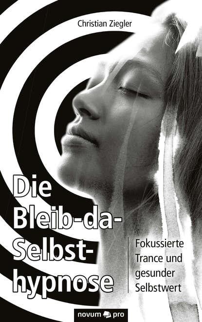 Фото - Christian Ziegler Die Bleib-da-Selbsthypnose gerhard ziegler digitaler distanzschutz