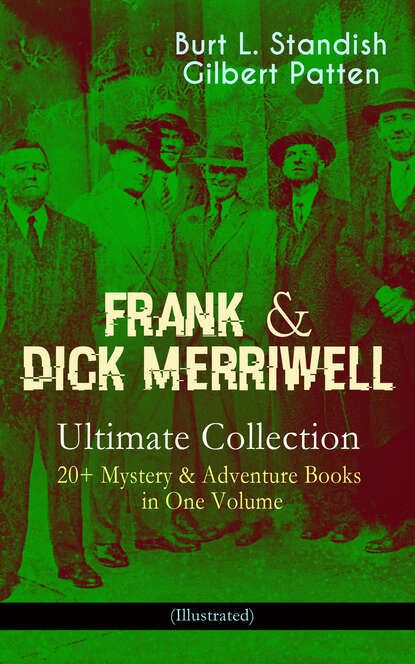 Burt L. Standish FRANK & DICK MERRIWELL – Ultimate Collection: 20+ Mystery & Adventure Books in One Volume (Illustrated) недорого