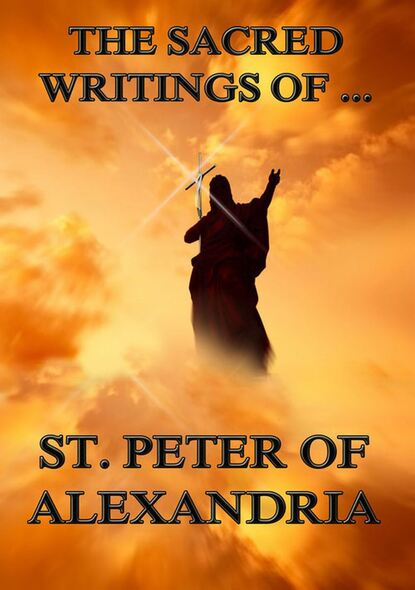 Saint Peter Bishop of Alexandria The Sacred Writings of Peter, Bishop of Alexandria saint ambrose the sacred writings of saint ambrose