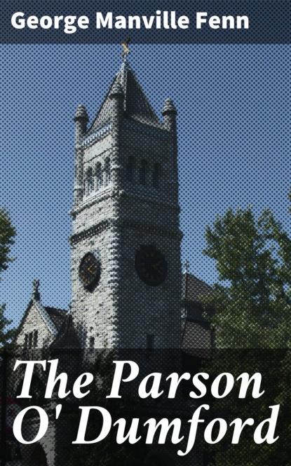 George Manville Fenn The Parson O' Dumford fenn george manville the parson o dumford
