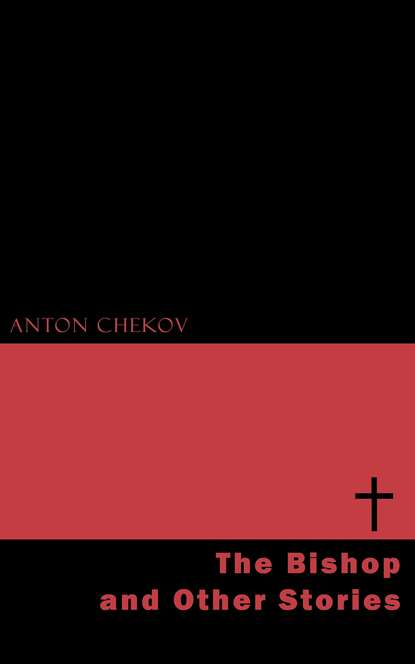 Фото - Anton Chekov The Bishop and Other Stories anton pavlovich chekhov the bishop and other stories