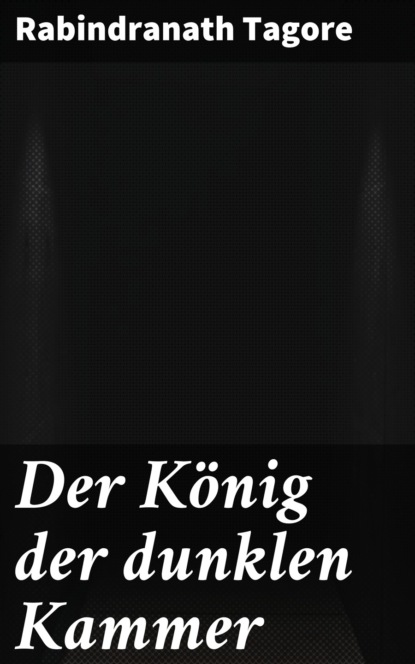 Rabindranath Tagore Der König der dunklen Kammer kathrin heinrichs der könig geht tot