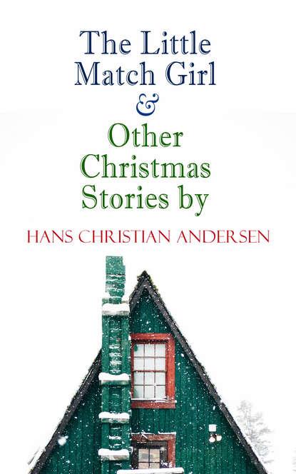 Hans Christian Andersen The Little Match Girl & Other Christmas Stories by Hans Christian Andersen недорого
