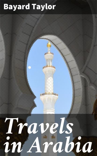 Фото - Taylor Bayard Travels in Arabia taylor bayard 3 books to know gay literature