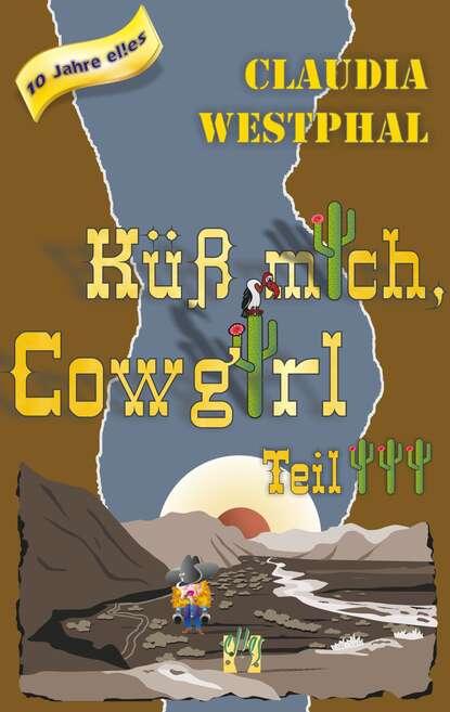Claudia Westphal Küss mich, Cowgirl (Teil 3) claudia carroll claudia carroll 3 book bundle