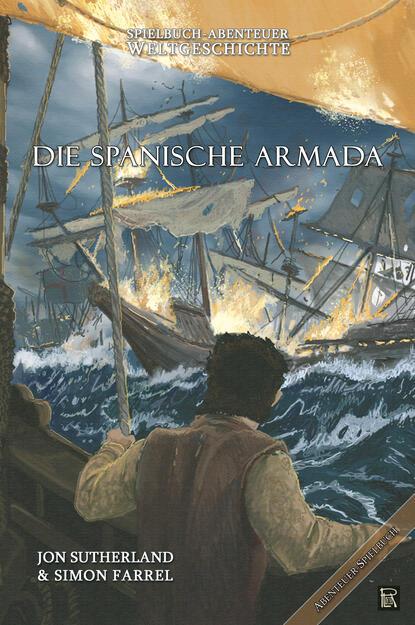 Jon Sutherland Spielbuch-Abenteuer Weltgeschichte 02 - Die spanische Armada georg weber die weltgeschichte in ubersichtlicher darstellung