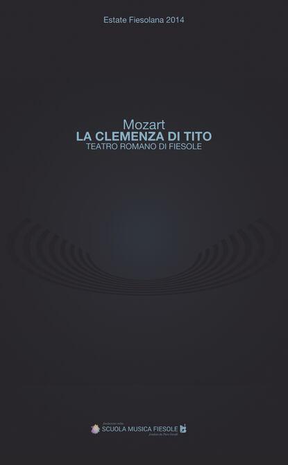 Группа авторов La clemenza di Tito di Wolfgang Amadeus Mozart al Teatro romano di Fiesole karl barth wolfgang amadeus mozart