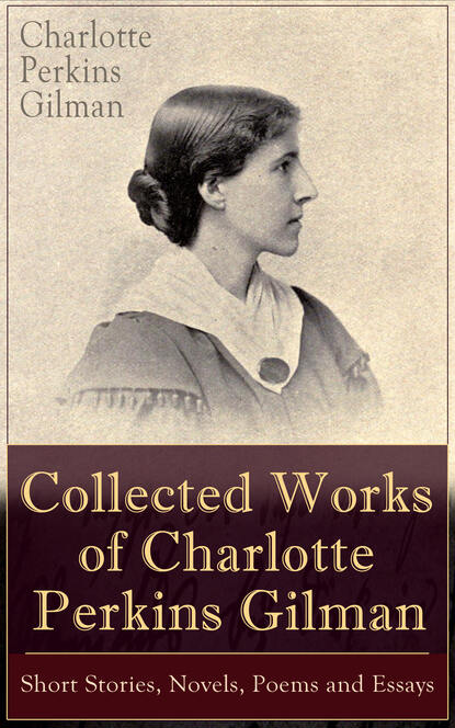 Charlotte Perkins Gilman Collected Works of Charlotte Perkins Gilman: Short Stories, Novels, Poems and Essays джинсы dorothy perkins dorothy perkins do005ewcepn5