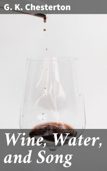 Фото - G. K. Chesterton Wine, Water, and Song g k chesterton la taberna errante