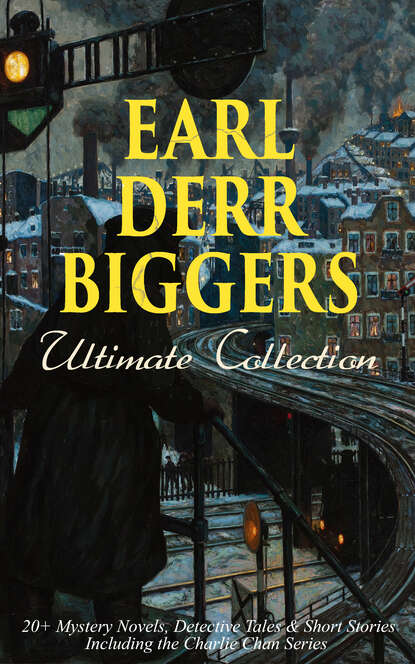 Earl Derr Biggers EARL DERR BIGGERS Ultimate Collection: 20+ Mystery Novels, Detective Tales & Short Stories, Including the Charlie Chan Series (Illustrated) earl derr biggers fifty candles expanded edition