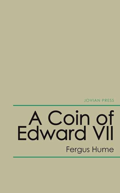 Фото - Fergus Hume A Coin of Edward Vii hume fergus a coin of edward vii a detective story