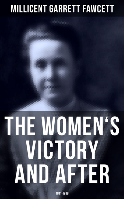 Millicent Garrett Fawcett The Women's Victory and After: 1911-1918 world crisis 1911 1918 the