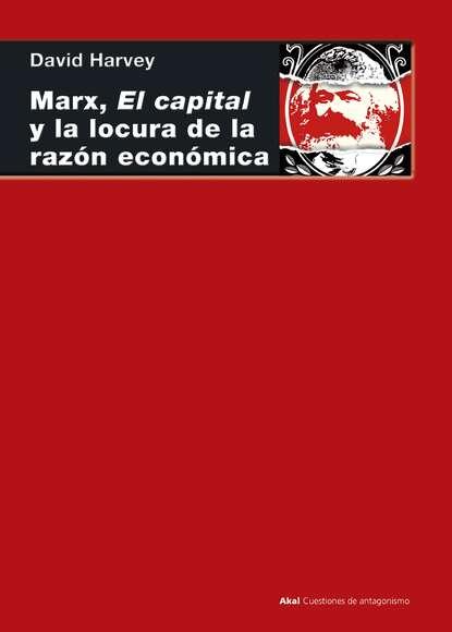David Harvey Marx, el capital y la locura de la razón económica josé gasca zamora la merced centralidad económica y cadena de suministro de alimentos