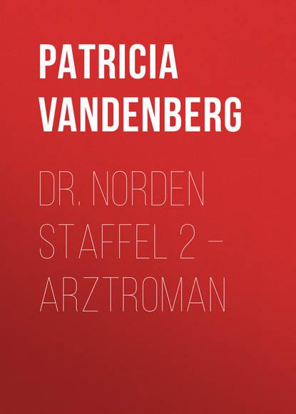 Patricia Vandenberg Dr. Norden Staffel 2 – Arztroman недорого