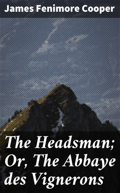 Фото - James Fenimore Cooper The Headsman; Or, The Abbaye des Vignerons cooper james fenimore the headsman the abbaye des vignerons