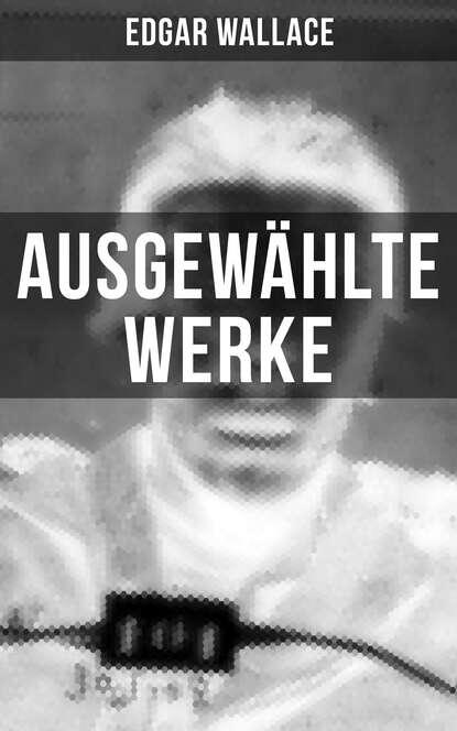 Edgar Wallace Ausgewählte Werke von Edgar Wallace edgar wallace grey timothy