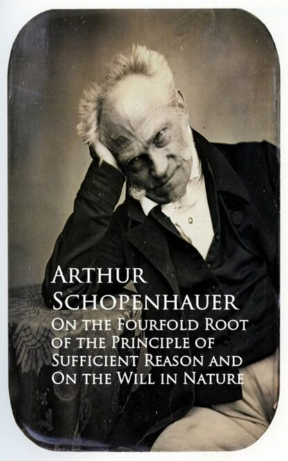 Фото - Arthur Schopenhauer On the Fourfold Root of the Principle of Suffici and On the Will in Nature arthur schopenhauer on the fourfold root of the principle of suffici and on the will in nature