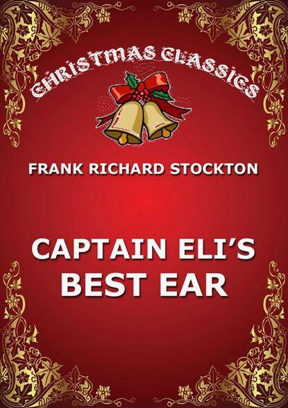 Frank Richard Stockton Captain Eli's Best Ear frank wisniewski gwt best practices ii