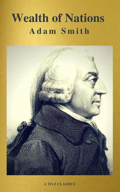 Adam Smith Wealth of Nations (Active TOC, Free AUDIO BOOK) (A to Z Classics) adam smith the wealth of nations golden deer classics