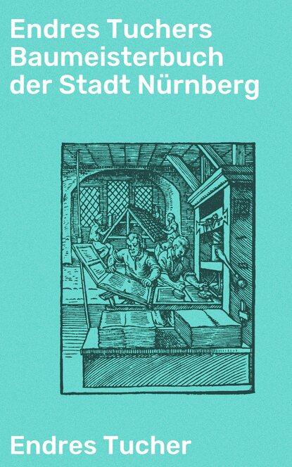цена на Endres Tucher Endres Tuchers Baumeisterbuch der Stadt Nürnberg