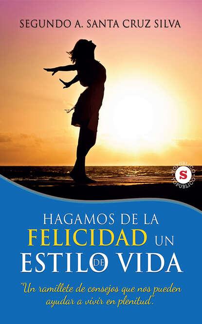 Segundo A. Santa Cruz Silva Hagamos de la felicidad un estilo de vida marie estripeaut bourjac hagamos las paces