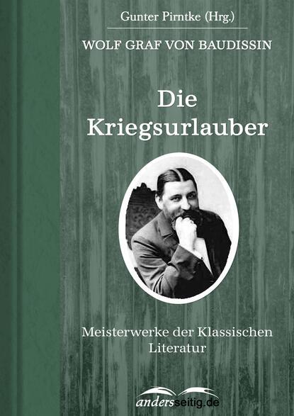 Wolf Graf von Baudissin Die Kriegsurlauber graf von wolf ernst hugo emil baudissin life in a german crack regiment