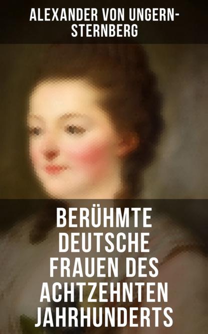 Alexander von Ungern-Sternberg Berühmte deutsche Frauen des achtzehnten Jahrhunderts john baxter von sternberg
