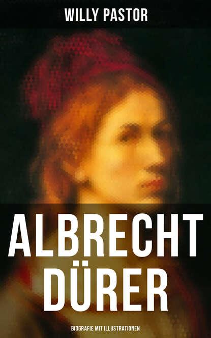 Willy Pastor Albrecht Dürer - Biografie mit Illustrationen stacey bieler albrecht dürer