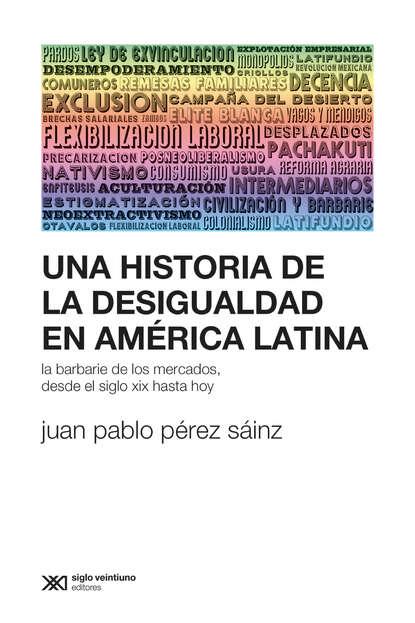 Juan Pablo Pérez Sáinz Una historia de la desigualdad en América Latina juan pablo pérez sáinz una historia de la desigualdad en américa latina