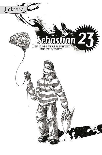 Sebastian 23 Ein Kopf verpflichtet uns zu nichts недорого