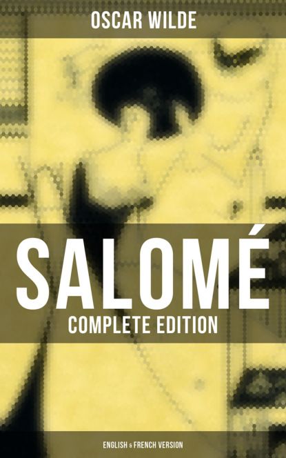 Oscar Wilde Salomé (Complete Edition: English & French Version) oscar wilde salomé complete edition english