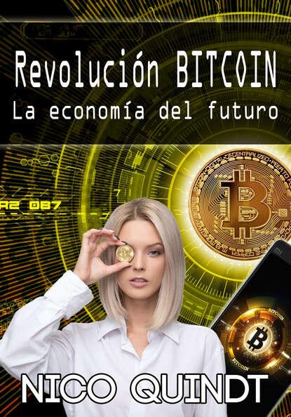 Nico Quindt Revolución Bitcoin nico quindt la más odiada