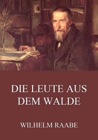 Wilhelm Raabe Die Leute aus dem Walde недорого